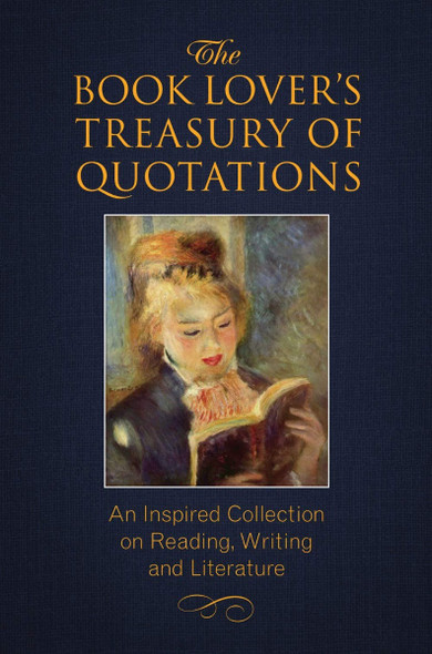 The Book Lover's Treasury of Quotations: An Inspired Collection on Reading, Writing and Literature Cover