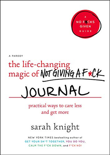 The Life-Changing Magic of Not Giving a F*ck Journal: Practical Ways to Care Less and Get More (No F*cks Given Guide) Cover