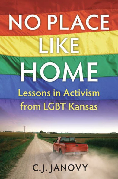 No Place Like Home: Lessons in Activism from LGBT Kansas Cover