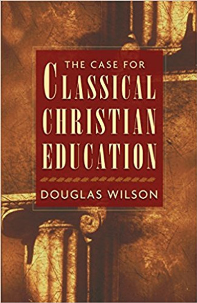 The Case for Classical Christian Education Cover