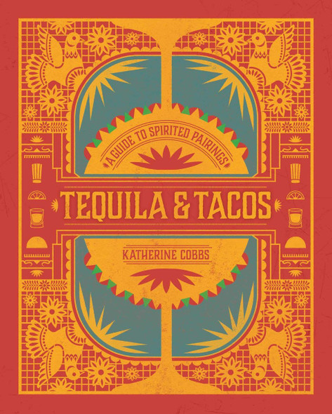 Tequila & Tacos: A Guide to Spirited Pairings (Spirited Pairings) Cover