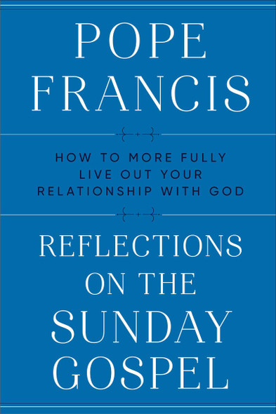 Reflections on the Sunday Gospel: How to More Fully Live Out Your Relationship with God Cover