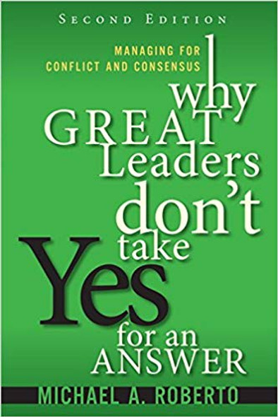 Why Great Leaders Don't Take Yes for an Answer: Managing for Conflict and Consensus (2ND ed.) Cover
