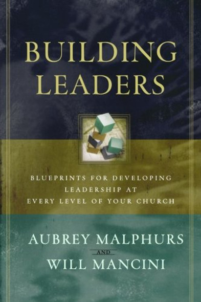 Building Leaders: Blueprints for Developing Leadership at Every Level of Your Church Cover