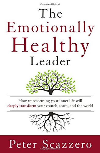 The Emotionally Healthy Leader: How Transforming Your Inner Life Will Deeply Transform Your Church, Team, and the World Cover