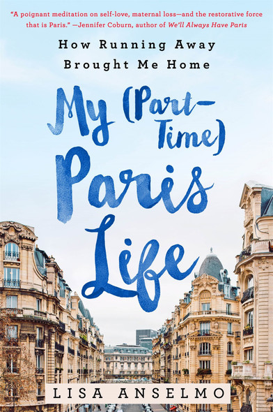 My (Part-Time) Paris Life: How Running Away Brought Me Home Cover