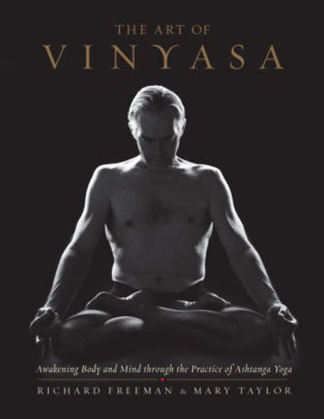 The Art of Vinyasa: Awakening Body and Mind Through the Practice of Ashtanga Yoga Cover