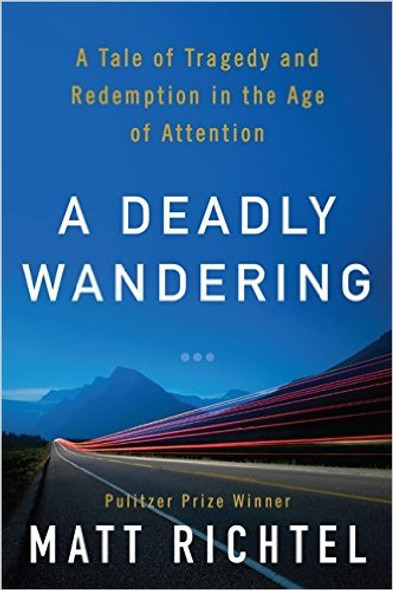 A Deadly Wandering: A Tale of Tragedy and Redemption in the Age of Attention Cover