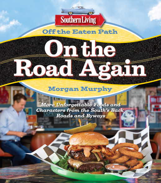 Southern Living Off the Eaten Path: On the Road Again: More Unforgettable Foods and Characters from the South's Back Roads and Byways Cover