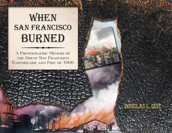 When San Francisco Burned: A Photographic Memoir of the Great San Francisco Earthquake and Fire of 1927 Cover