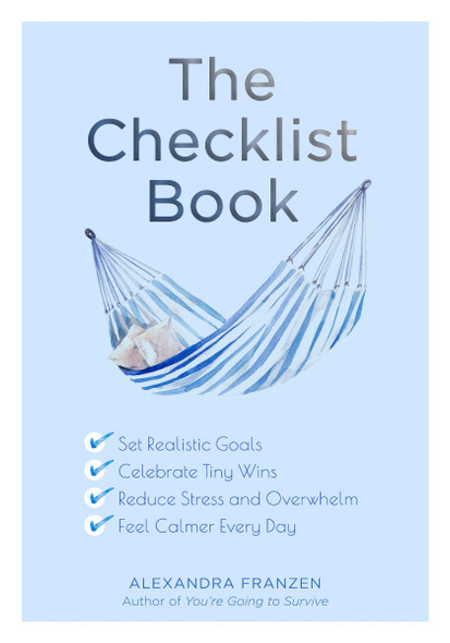 The Checklist Book: Set Realistic Goals, Celebrate Tiny Wins, Reduce Stress and Overwhelm, and Feel Calmer Every Day Cover