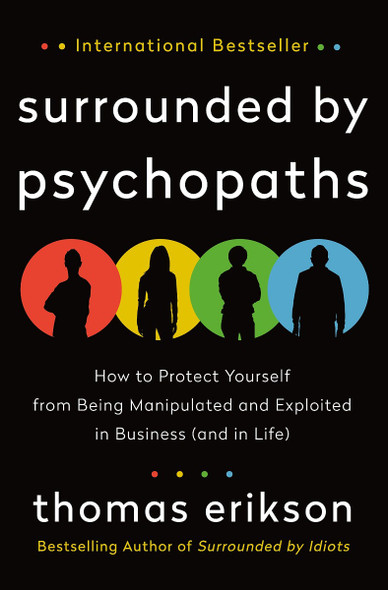 Surrounded by Psychopaths: How to Protect Yourself from Being Manipulated and Exploited in Business (and in Life) Cover