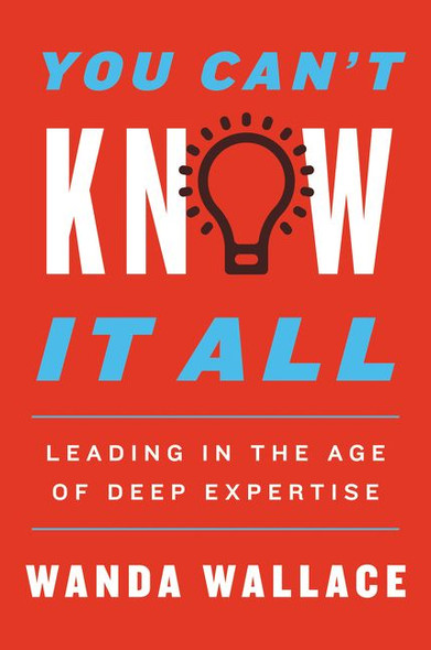 You Can't Know It All: Leading in the Age of Deep Expertise Cover