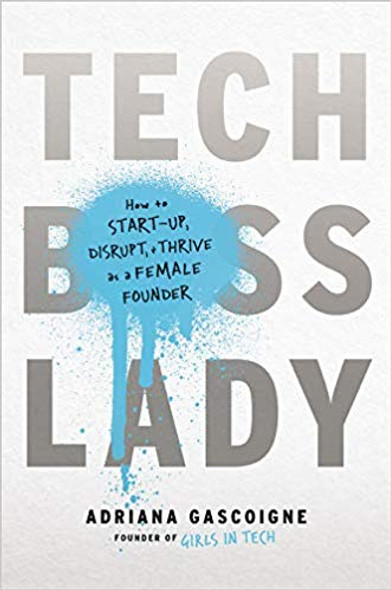 Tech Boss Lady: How to Start-Up, Disrupt, and Thrive as a Female Founder Cover