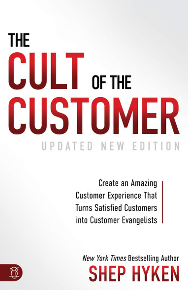 The Cult of the Customer: Create an Amazing Customer Experience That Turns Satisfied Customers Into Customer Evangelists (Updated, Revised) Cover