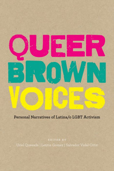 Queer Brown Voices: Personal Narratives of Latina/O Lgbt Activism Cover
