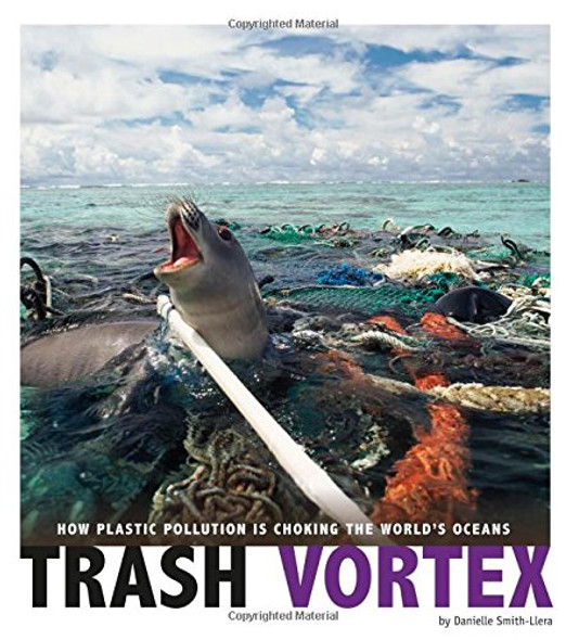 Trash Vortex: How Plastic Pollution Is Choking the World's Oceans (Captured Science History) Cover