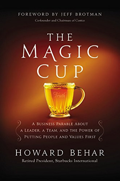 The Magic Cup: A Business Parable about a Leader, a Team, and the Power of Putting People and Values First Cover
