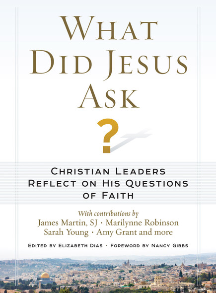 What Did Jesus Ask?: Christian Leaders Reflect on His Questions of Faith Cover