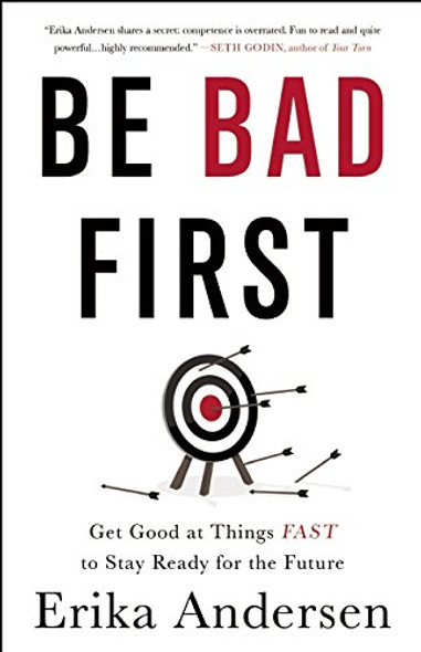 Be Bad First: Get Good at Things Fast to Stay Ready for the Future Cover