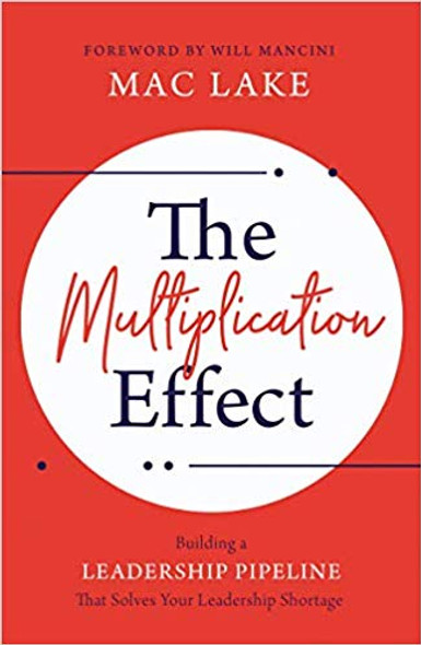 The Multiplication Effect: Building a Leadership Pipeline That Solves Your Leadership Shortage Cover