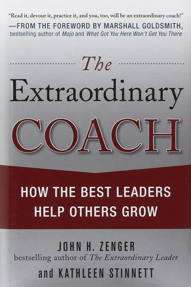 The Extraordinary Coach: How the Best Leaders Help Others Grow Cover