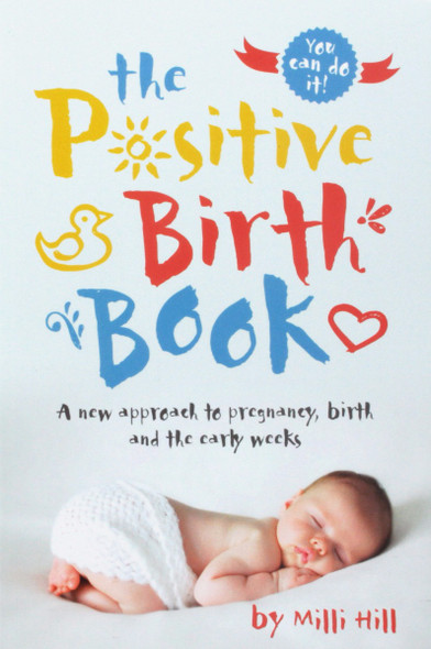 The Positive Birth Book: A New Approach to Pregnancy, Birth and the Early Weeks Cover