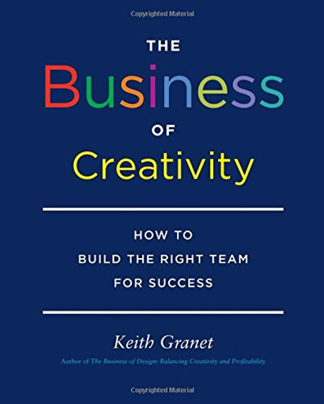 The Business of Creativity: How to Build the Right Team for Success Cover