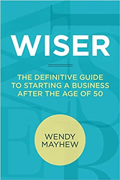 Wiser: The Definitive Guide to Starting a Business After the Age of 50 Cover