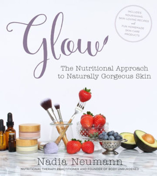 Glow: The Nutritional Approach to Naturally Gorgeous Skin Cover