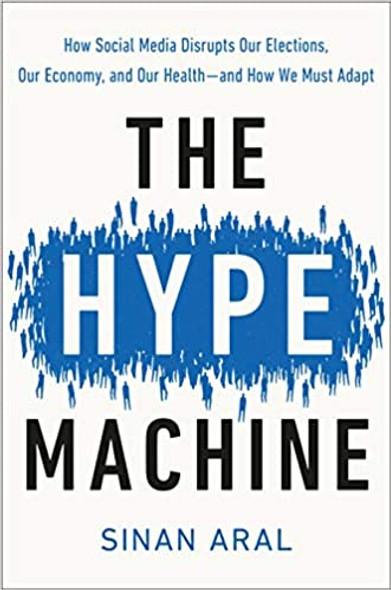 The Hype Machine: How Social Media Disrupts Our Elections, Our Economy, and Our Health--And How We Must Adapt Cover
