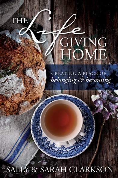 The Lifegiving Home: Creating a Place of Belonging and Becoming Cover