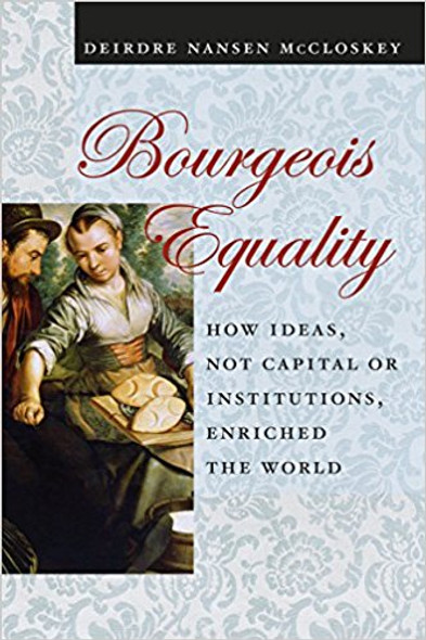 Bourgeois Equality: How Ideas, Not Capital or Institutions, Enriched the World Cover