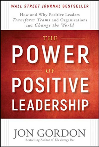 The Power of Positive Leadership: How and Why Positive Leaders Transform Teams and Organizations and Change the World Cover