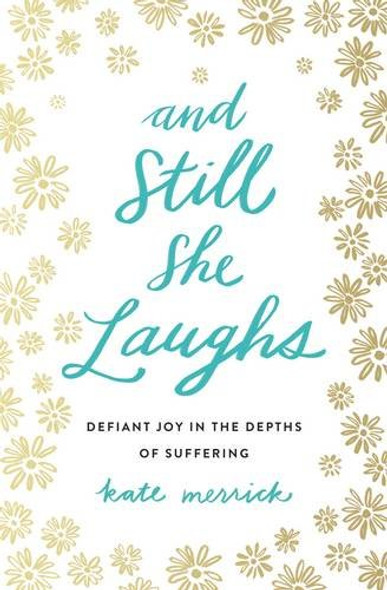 And Still She Laughs: Defiant Joy in the Depths of Suffering Cover