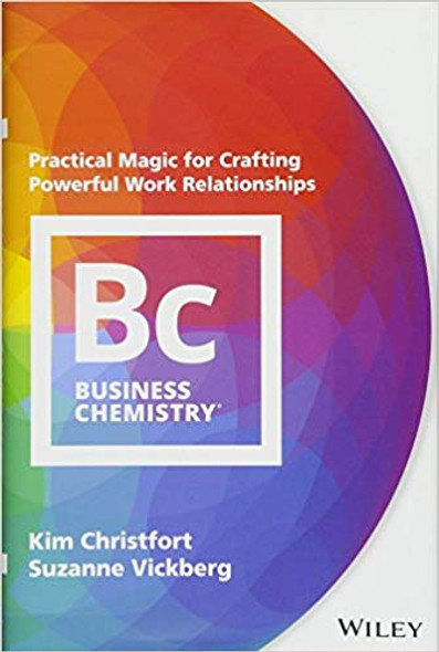 Business Chemistry: Practical Magic for Crafting Powerful Work Relationships Cover