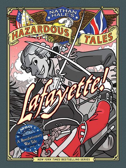 Lafayette!: A Revolutionary War Tale (Nathan Hale's Hazardous Tales #8) Cover