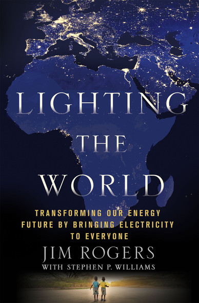Lighting the World: Transforming Our Energy Future by Bringing Electricity to Everyone Cover