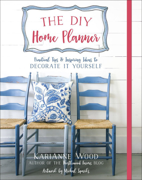The DIY Home Planner: Practical Tips and Inspiring Ideas to Decorate It Yourself (Thistlewood Farms) Cover