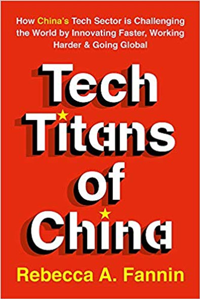 Tech Titans of China: How China's Tech Sector Is Challenging the World by Innovating Faster, Working Harder, and Going Global Cover