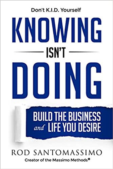 Knowing Isn't Doing: Build the Business and Life You Desire Cover