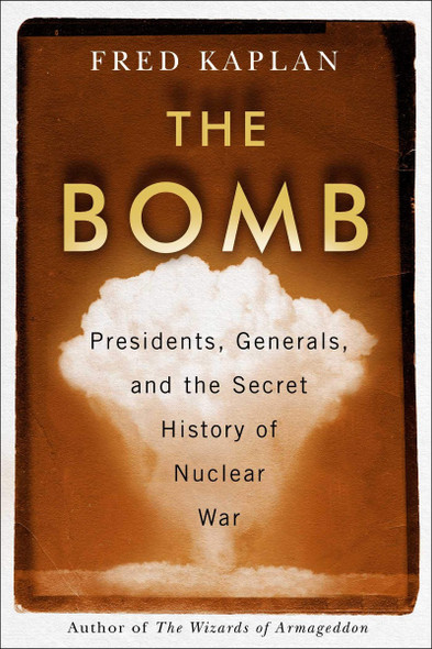 The Bomb: Presidents, Generals, and the Secret History of Nuclear War Cover