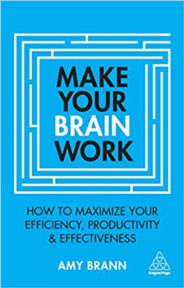 Make Your Brain Work: How to Maximize Your Efficiency, Productivity and Effectiveness 2nd Edition Cover