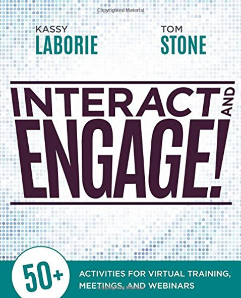 Interact and Engage!: 50+ Activities for Virtual Training, Meetings, and Webinars Cover