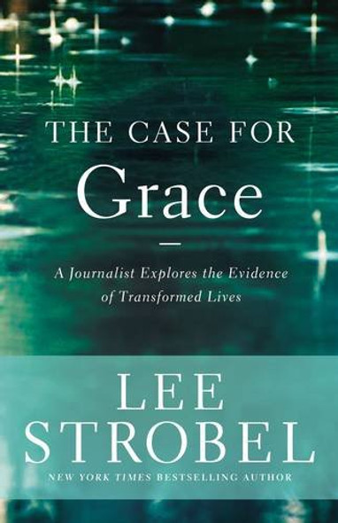 The Case for Grace: A Journalist Explores the Evidence of Transformed Lives Cover