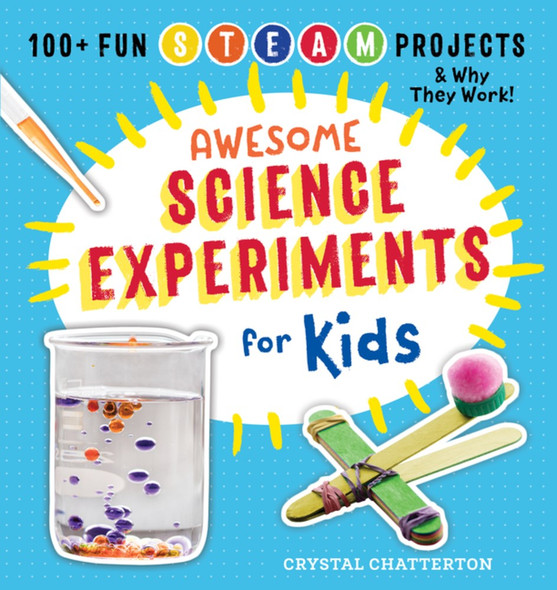 Awesome Science Experiments for Kids: 100+ Fun STEAM Projects and Why They Work Cover