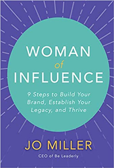 Woman of Influence: 9 Steps to Build Your Brand, Establish Your Legacy, and Thrive (1ST ed.) Cover