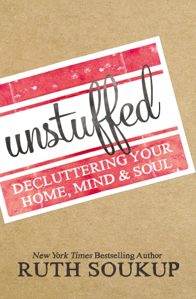 Unstuffed: Decluttering Your Home, Mind, and Soul Cover