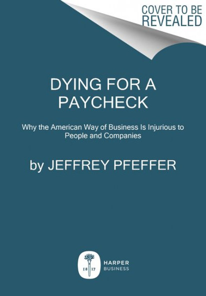 Dying for a Paycheck: Why the American Way of Business Is Injurious to People and Companies Cover