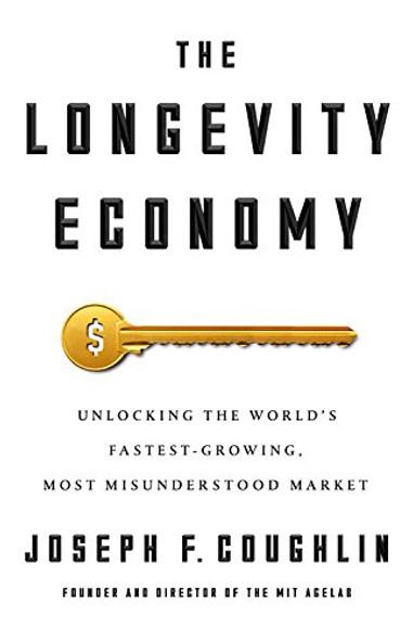 The Longevity Economy: Unlocking the World's Fastest-Growing, Most Misunderstood Market Cover